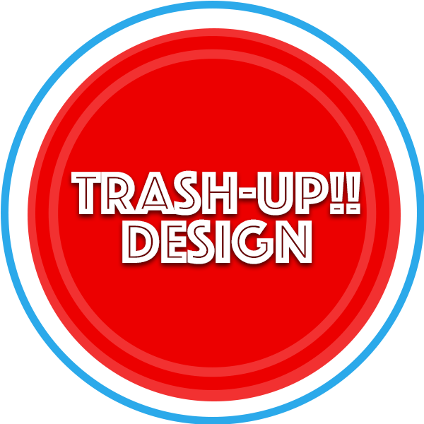 TRASH UP!! DESIGN