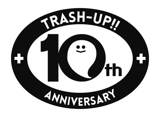 【TRASH-UP!!設立10周年記念企画 第2弾】